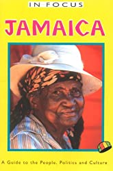 Jamaica in Focus - 2nd Edition: A Guide to the People, Politics and Culture