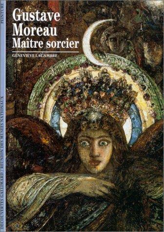 Gustave Moreau : Maître sorcier par Geneviève Lacambre