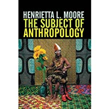 [( The Subject of Anthropology: Gender, Symbolism and Psychoanalysis )] [by: Henrietta L. Moore] [Mar-2007]