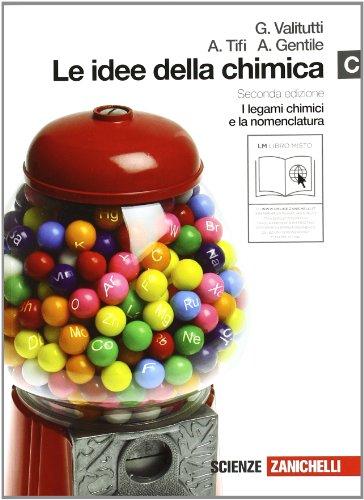 Le idee della chimica. Vol. C: I legami chimici e la nomenclatura. Per le Scuole superiori. Con espansione online