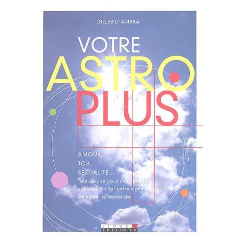 Votre Astro Plus - Amour, job, sexualité...