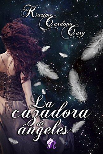La cazadora de ángeles (Romantic Ediciones) de [Cardona Cury, Karime]