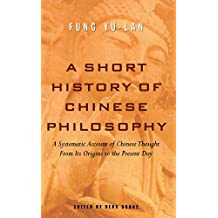 A Short History of Chinese Philosophy: A Systematic Account of Chinese Thought from Its Origins to Present Day (English Edition)