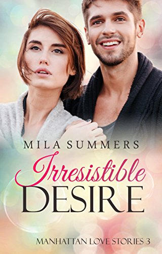 Irresistible Desire: Liebesroman (Manhattan Love Stories 3) von [Summers, Mila]