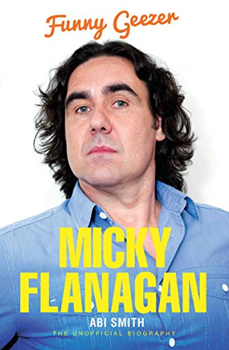 Micky Flanagan: Funny Geezer - The Unofficial Biography