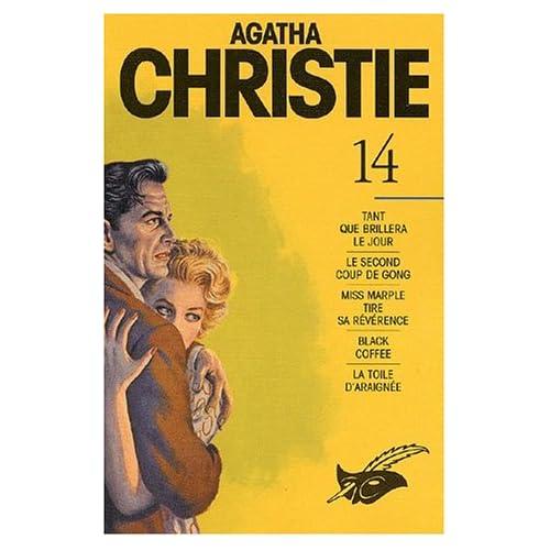 Agatha Christie. Tome 14 : Tant que brillera le jour. Le second coup de gong. Miss Marple tire sa révérence. Black coffee. La toile d'araignée