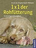 1 x 1 der Rohfütterung: Hunde artgerecht ernähren mit BARF