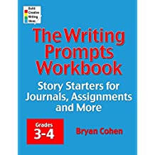 The Writing Prompts Workbook, Grades 3-4: Story Starters for Journals, Assignments and More by Bryan Cohen (18-Apr-2012) Paperback