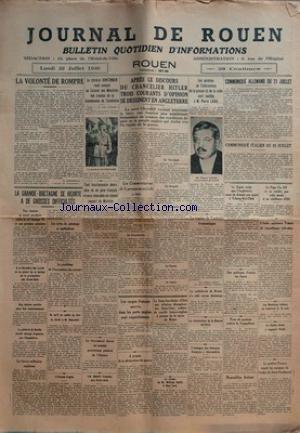 JOURNAL DE ROUEN du 22-07-1940 la volonte de rompre - apres le discours du chancelier hitler, 3 courants d'opinion se dessinent en angleterre - le parti churchill - le general huntzinger et les travaux de la commission de l'armistice - la grande-bretagne se heurte a de grosses difficultes - l'irlande s'agite - le vice-amiral abrial est nomme gouverneur general de l'aglerie - les cargos francais ancres dans les ports anglais sont requisitionnes - le retour de william bullitt a new york ... par Collectif