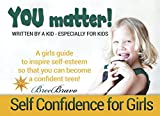 YOU MATTER: A Girls Guide to Inspire Self-Esteem so that You Can Become a Confident Teen! Written by a Kid, Specially for Kids