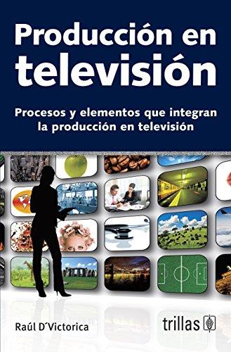Produccion en television/TV Production: Procesos y elementos que integran la produccion en television/Processes and Components of TV Production