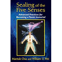 Sealing of the Five Senses: Advanced Practices for Becoming a Taoist Immortal (English Edition)