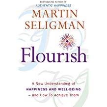 Flourish: A New Understanding of Happiness and Well-Being - and how to Achieve Them (English Edition)