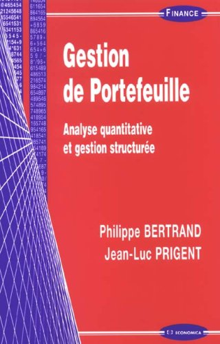 Gestion de Portefeuille : Analyse quantitative et gestion structurée par Philippe Bertrand