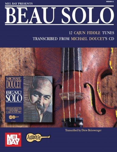 Beau Solo: 12 Cajun Fiddle Tunes Transcribed from Michael Doucet's Recording (Belle Sole)