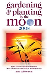 Gardening and Planting by the Moon 2008: Higher Yields in Vegetables and Flowers by Nick Kollerstrom (2007-08-23)