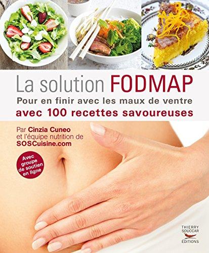 La Solution FODMAP. Pour en finir avec les maux de ventre: Pour en finir avec les maux de ventre avec 100 recettes savoureuses