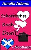 Schottisches Kochduell: Beim Kochen und in der Liebe ist alles erlaubt (Love in Scotland 2)