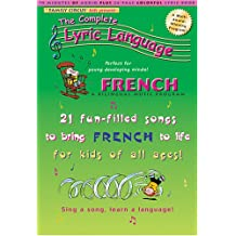 French: A Bilingual Music Program : 21 Fun-Filled Songs to Bring French to Life for Kids of All Ages! (The Complete Lyric Language)