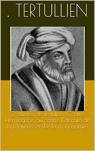 2 œuvres de Tertulien (Contre Hermogène, ou contre l'éternité de  la Matière) et (De la monogamie)