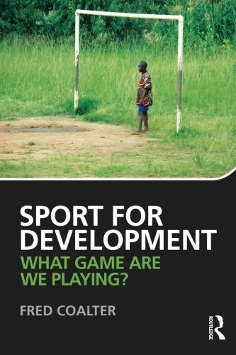 Sport for Development: What game are we playing? by Fred Coalter (2013-06-16)
