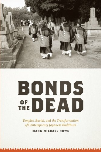 Bonds of the Dead: Temples, Burial, And The Transformation Of Contemporary Japanese Buddhism (Buddhism and Modernity)