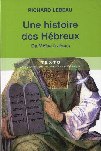 Histoire des Hébreux : De Moïse à Jésus par Richard Lebeau