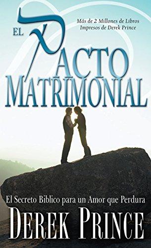 El Pacto Matrimonial: El Secreto Bíblico Para Un Amor Que Perdura por Derek Prince