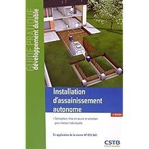 Installation d'assainissement autonome : Conception, mise en oeuvre et entretien pour maison individuelle en application de la norme NF DTU 64.1