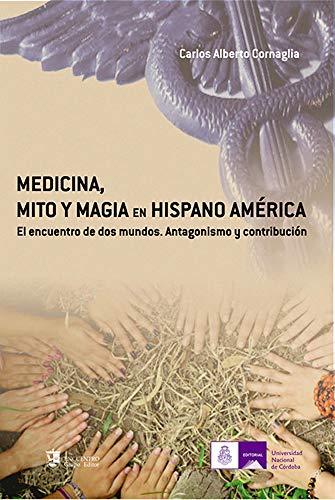 MEDICINA, MITO Y MAGIA EN HISPANOAMÉRICA. : EL ENCUENTRO DE DOS MUNDOS. ANTAGONISMO Y CONTRIBUCIÓN