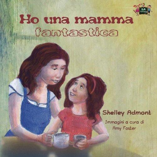 Ho una mamma fantastica (italian children's books, italian kids books): libri per bambini, libri per ragazzi