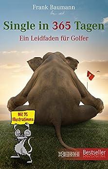 Single in 365 Tagen: Ein Leidfaden für Golfer von [Baumann, Frank]