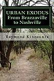 URBAN EXODUS From Brazzaville to Nashville by Dr Raymond Sarbach Kinzounza (2015-12-19)