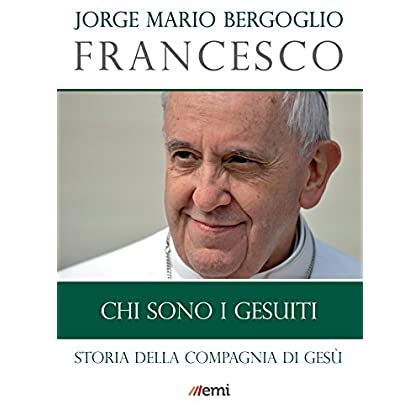 Chi Sono I Gesuiti: Storia Della Compagnia Di Gesù (I Libri Emi Di Papa Francesco)