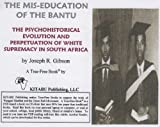 The Mis-education of the Bantu: The Psychohistorical Evolution and Perpetuation of White Supremacy in South Africa (English Edition)