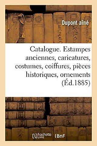 Dessins Anciens - Catalogue. Estampes anciennes, caricatures, costumes, coiffures, pièces
