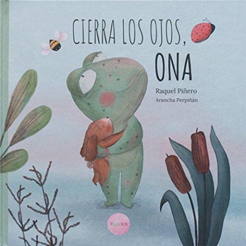 Cierra los Ojos, Ona (Un cuento de Yoga, relajación y Mindfulness) por Raquel Piñero