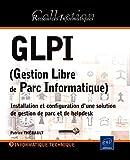 GLPI (Gestion Libre de Parc Informatique) - Installation et configuration d'une solution de gestion de parc et de helpdesk...