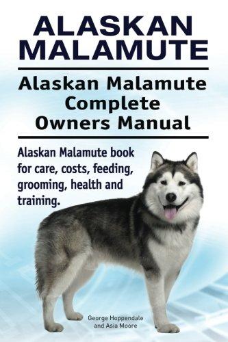 Alaskan Malamute. Alaskan Malamute Complete Owners Manual. Alaskan Malamute book for care, costs, feeding, grooming…