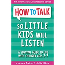 How To Talk So Little Kids Will Listen: A Survival Guide to Life with Children Ages 2-7 (English Edition)
