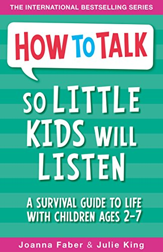 How To Talk So Little Kids Will Listen: A Survival Guide to Life with Children Ages 2-7 (English Edition) por Joanna Faber