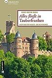 Alles fließt in Tauberfranken: 66 Lieblingsplätze und 11 Winzer (Lieblingsplätze im GMEINER-Verlag) - Horst-Dieter Radke