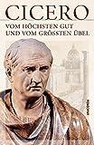 Vom höchsten Gut und vom größten Übel - De finibus bonorum et malorum libri quinque (Vollständige Ausgabe)