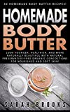 Homemade Body Butter: 40 Homemade Body Butter Recipes! -  Look Younger, Healthier And More Naturally Beautiful With Natural Preservative-Free Organic Concoctions ... Coconut Oil, Essential Oils, Anti Agi)