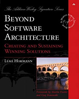 Beyond Software Architecture: Creating and Sustaining Winning Solutions (Addison-Wesley Signature Series (Fowler)) von [Hohmann, Luke]