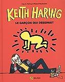 Keith Haring, le garçon qui dessinait