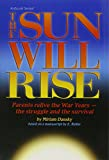 Sun Will Rise: Parents Relive the War Years - The Struggle and the Survival (Artscroll Series)