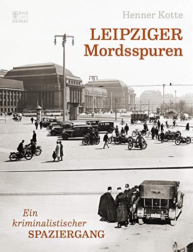 Leipziger Mordsspuren: Ein kriminalistischer Spaziergang