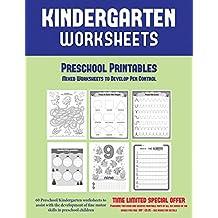 Preschool Printables: Mixed Worksheets to Develop Pen Control (Kindergarten Worksheets: 60 Preschool/Kindergarten worksheets to assist with the development of fine motor skills in preschool children