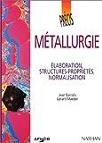 Métallurgie. Elaboration, structures-propriétés, normalisation
